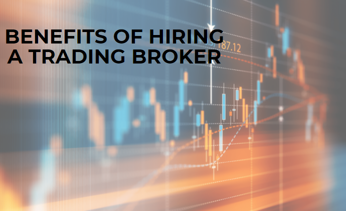 Benefits of Hiring a Trading Broker