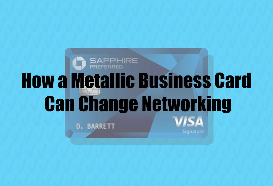 How a Metallic Business Card Can Change Networking