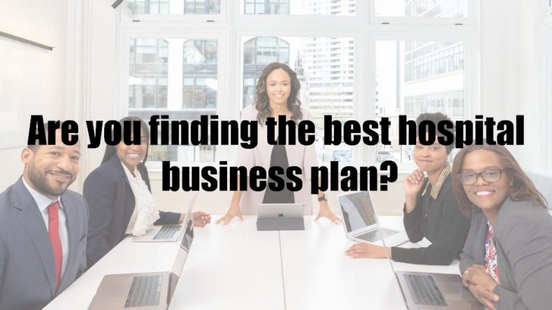 Are you finding the best hospital business plan?