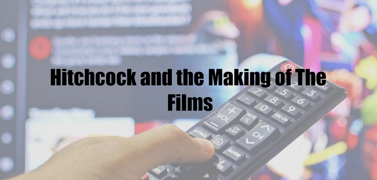 Hitchcock and the Making of The Films