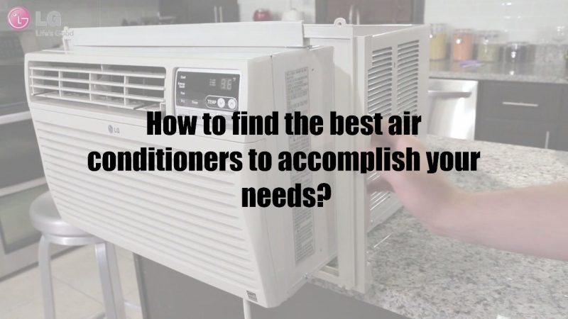 How to find the best air conditioners to accomplish your needs?